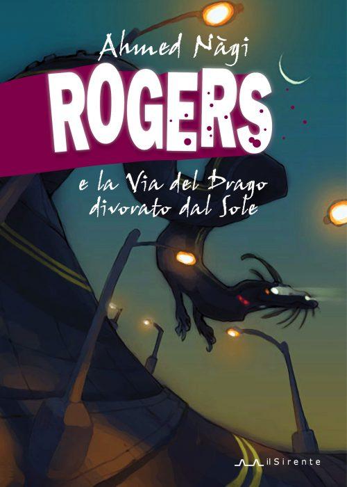 Rogers e la Via del Drago divorato dal Sole (Ahmed Nàgi)